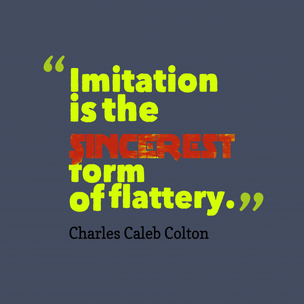 Charles Caleb Colton 's quote about . Imitation is the sincerest form…