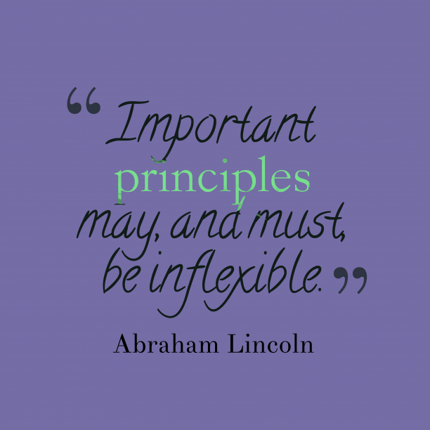 Abraham Lincoln 's quote about . Important principles may, and must,…
