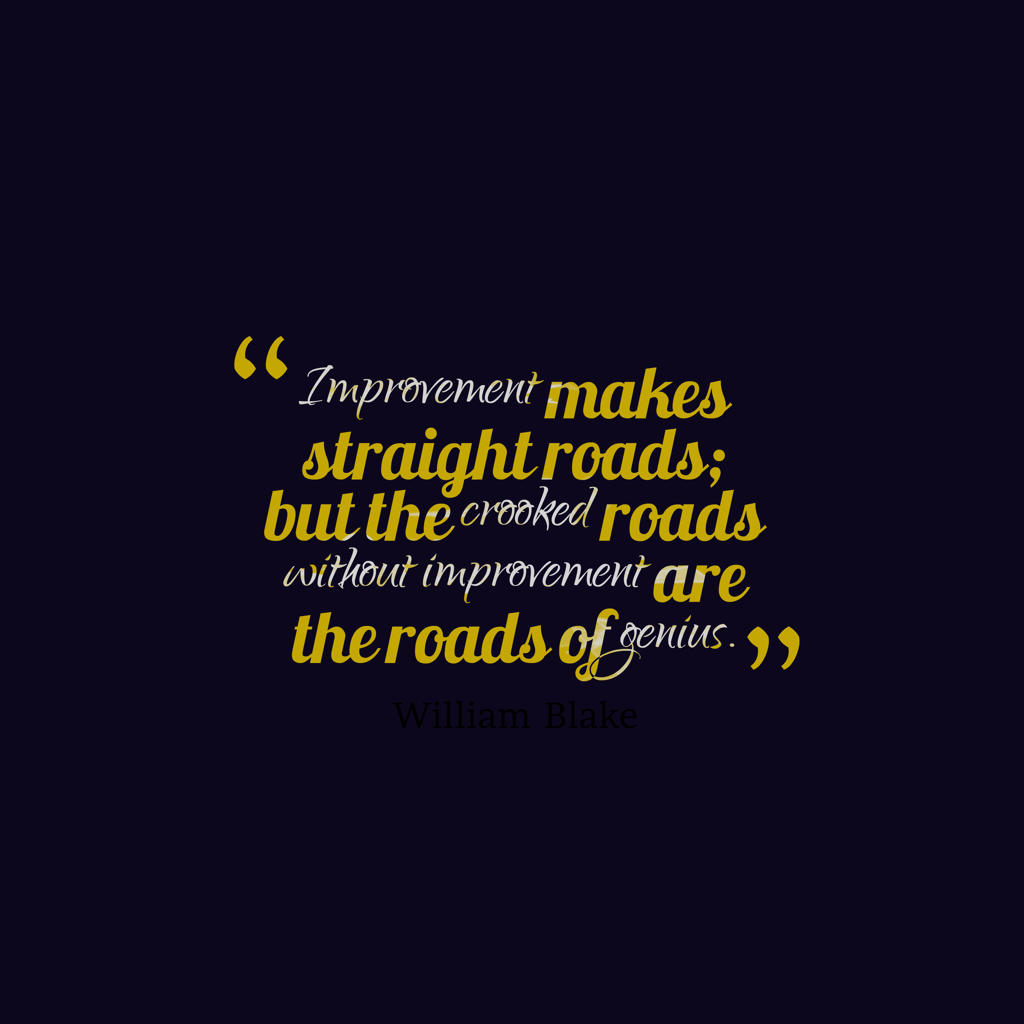 Quotes image of Improvement makes straight roads; but the crooked roads without improvement are the roads of genius.
