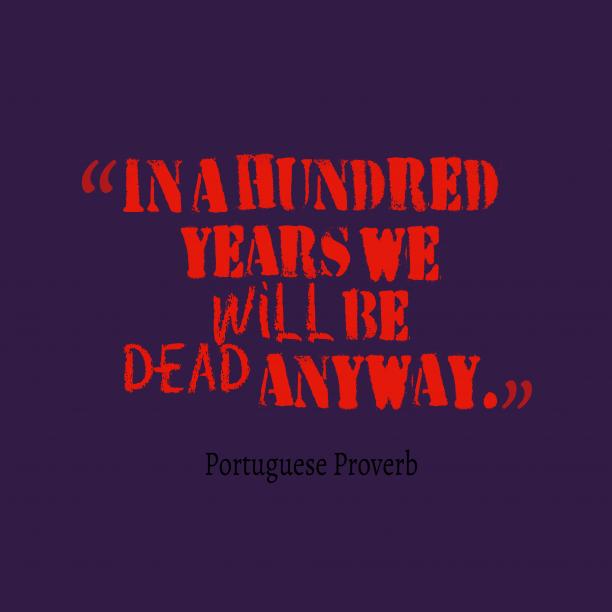 Portuguese wisdom about dead.
