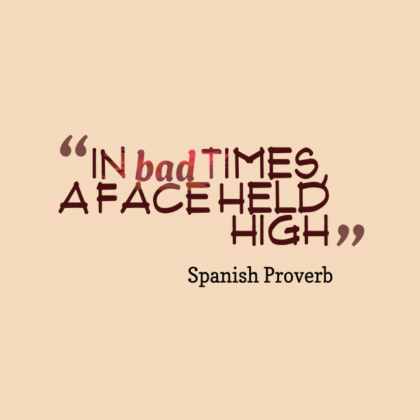 Spanish Wisdom 's quote about . In bad times, a face…