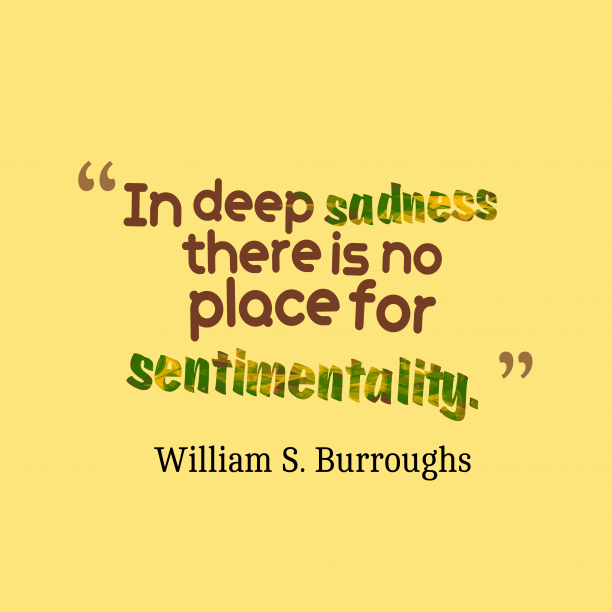 William S. Burroughs 's quote about . In deep sadness there is…