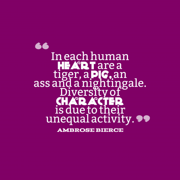 Ambrose Bierce 's quote about character. In each human heart are…