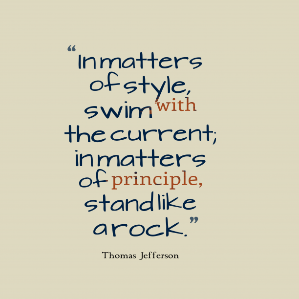 Thomas Jefferson 's quote about . In matters of style, swim…