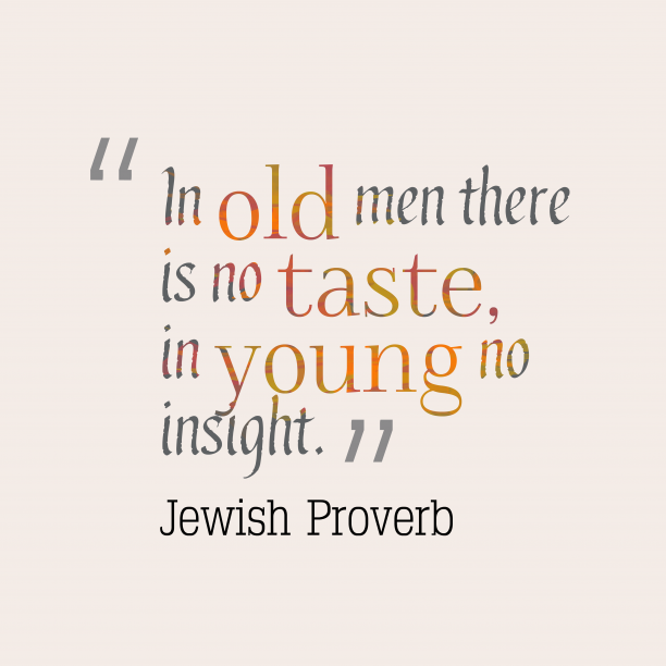 Jewish Wisdom 's quote about . In old men there is…