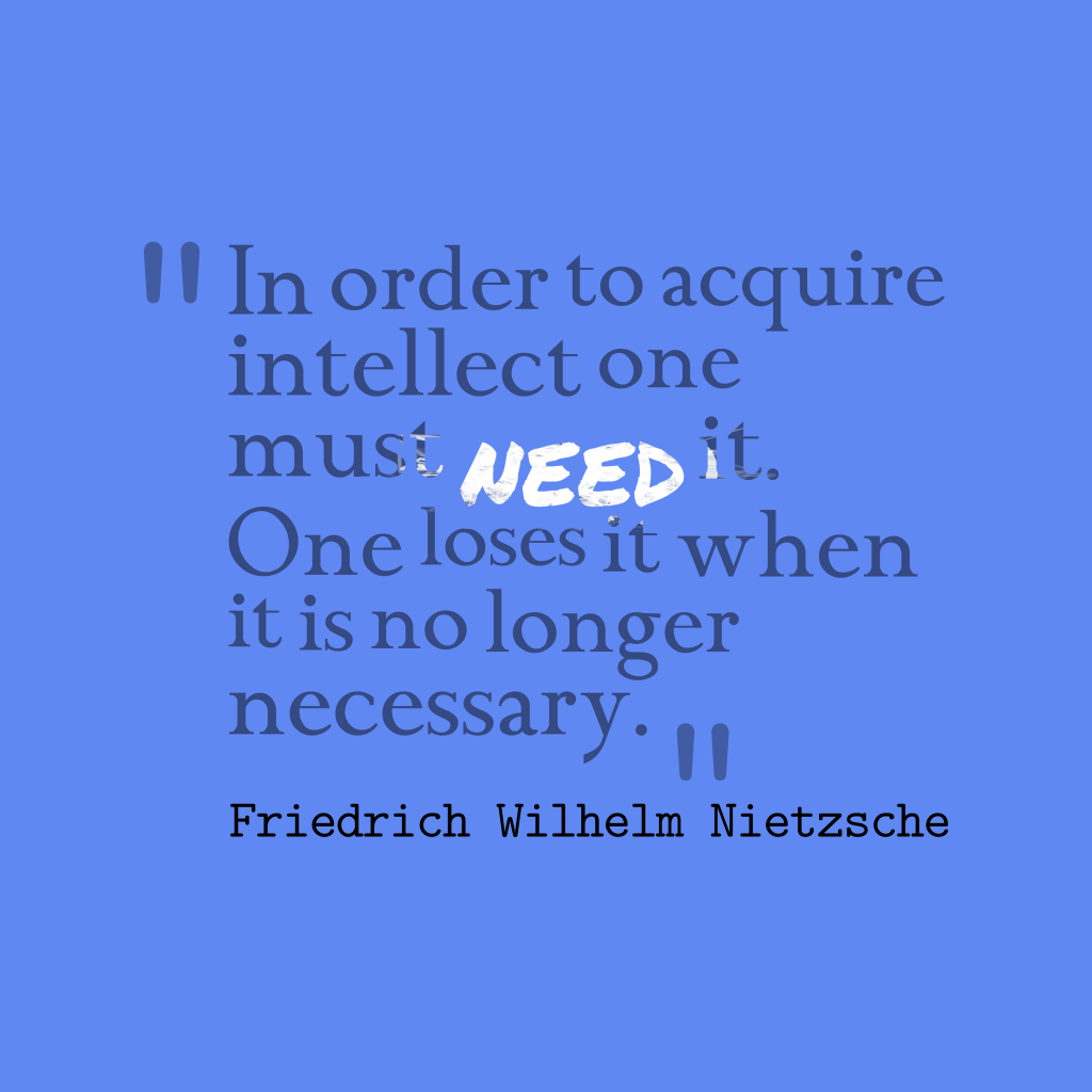Friedrich Wilhelm Nietzsche quote about intelligence.