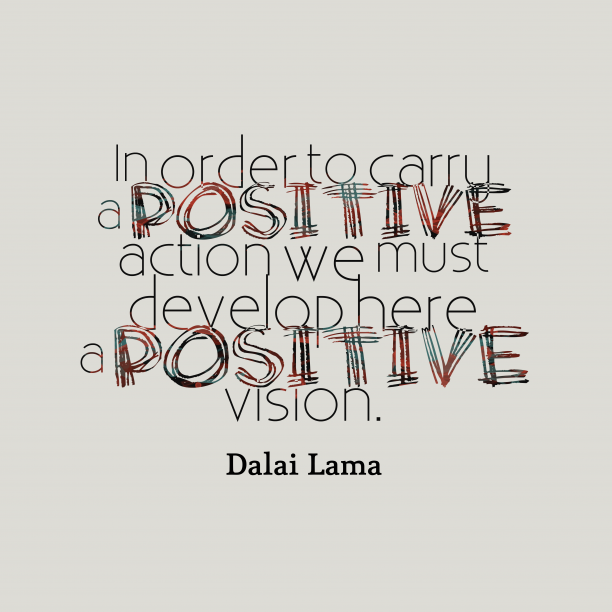 Dalai Lama 's quote about positive . In order to carry a…
