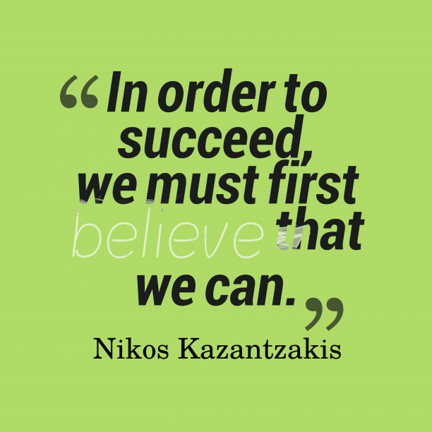 Nikos Kazantzakis 's quote about . In order to succeed, we…