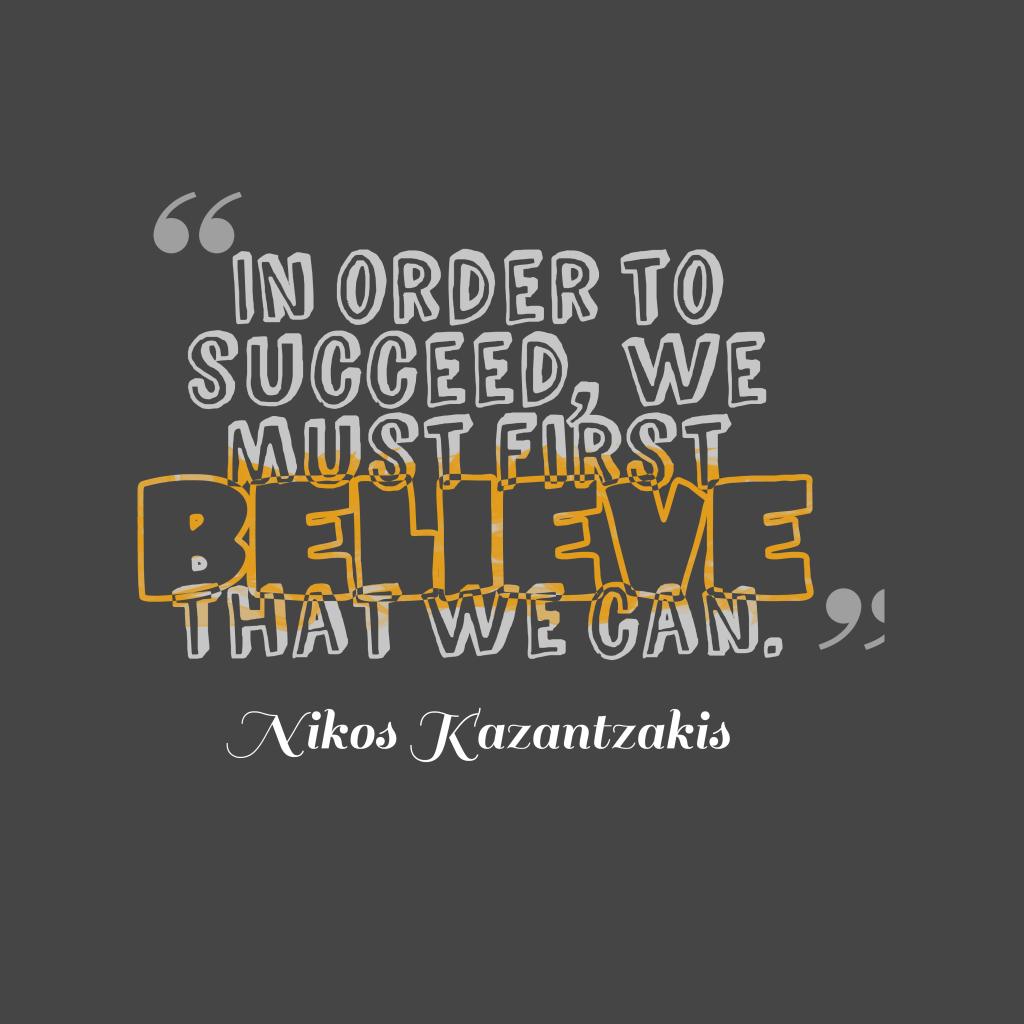 Nikos Kazantzakis quote about believe.