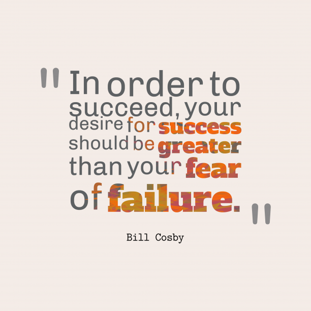 Bill Cosby 's quote about success. In order to succeed, your…