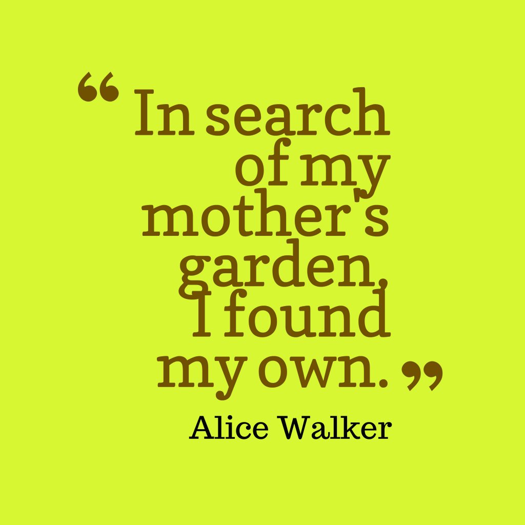 Alice Walker quote about gardening.