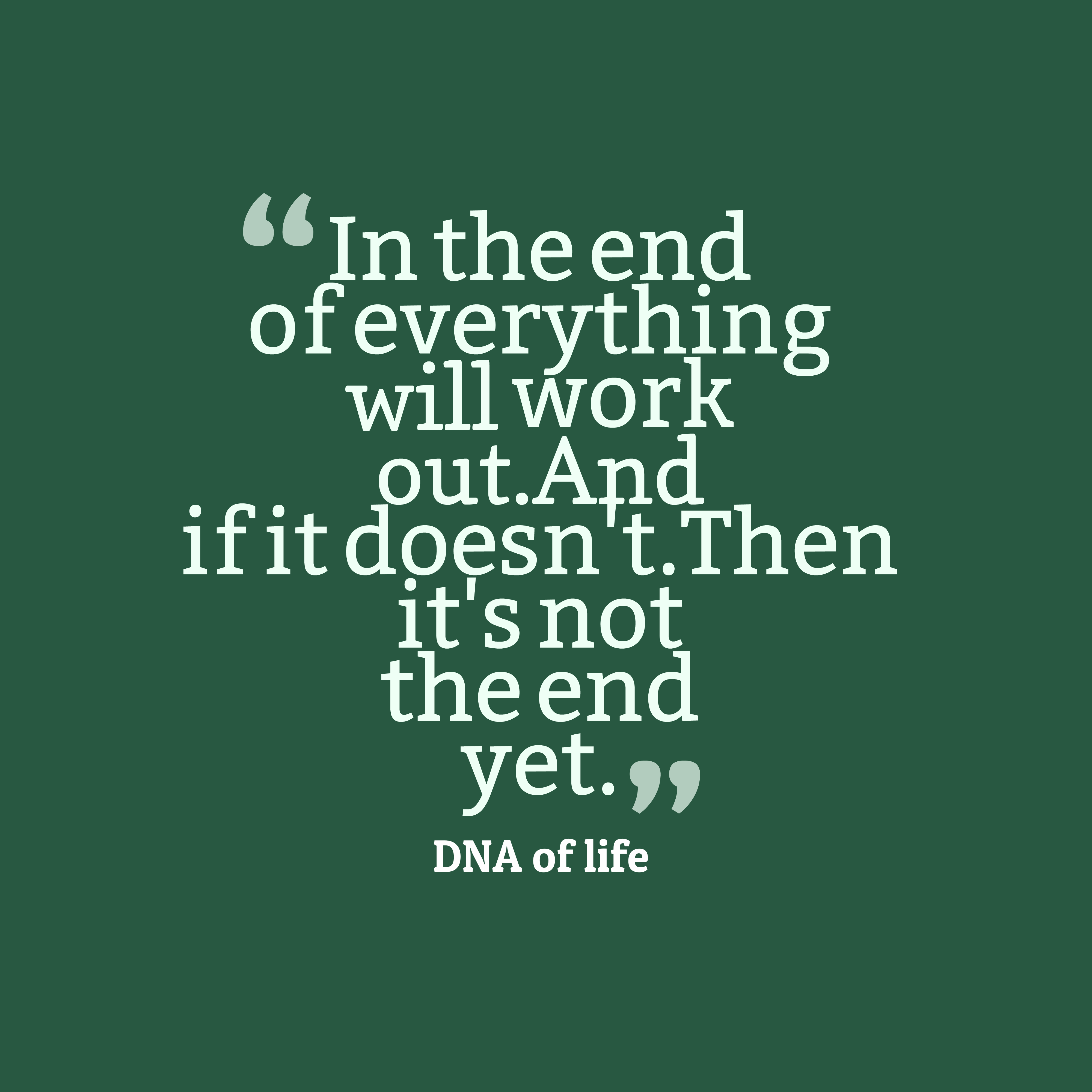 Quotes image of In the end of everything will work out.
