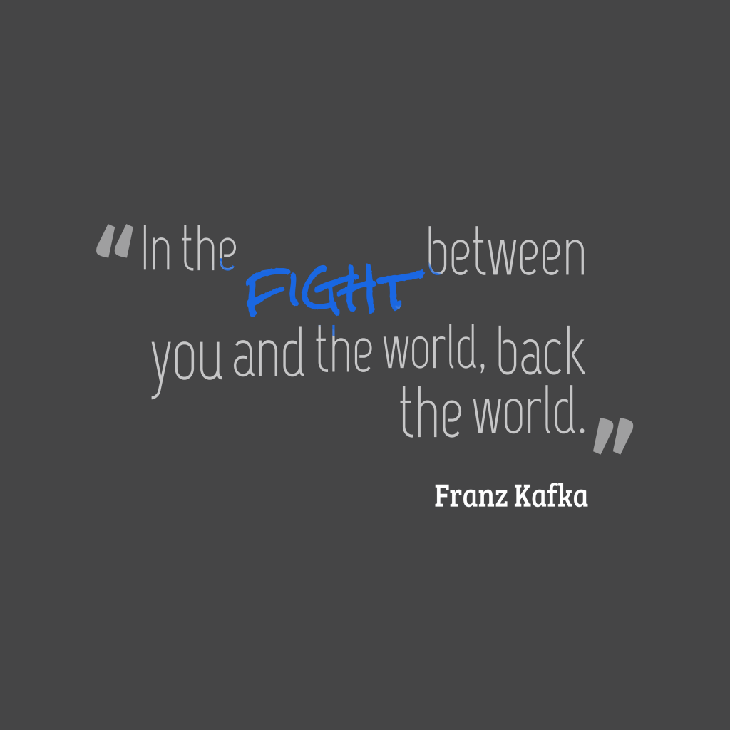 Franz Kafka quote about fight.