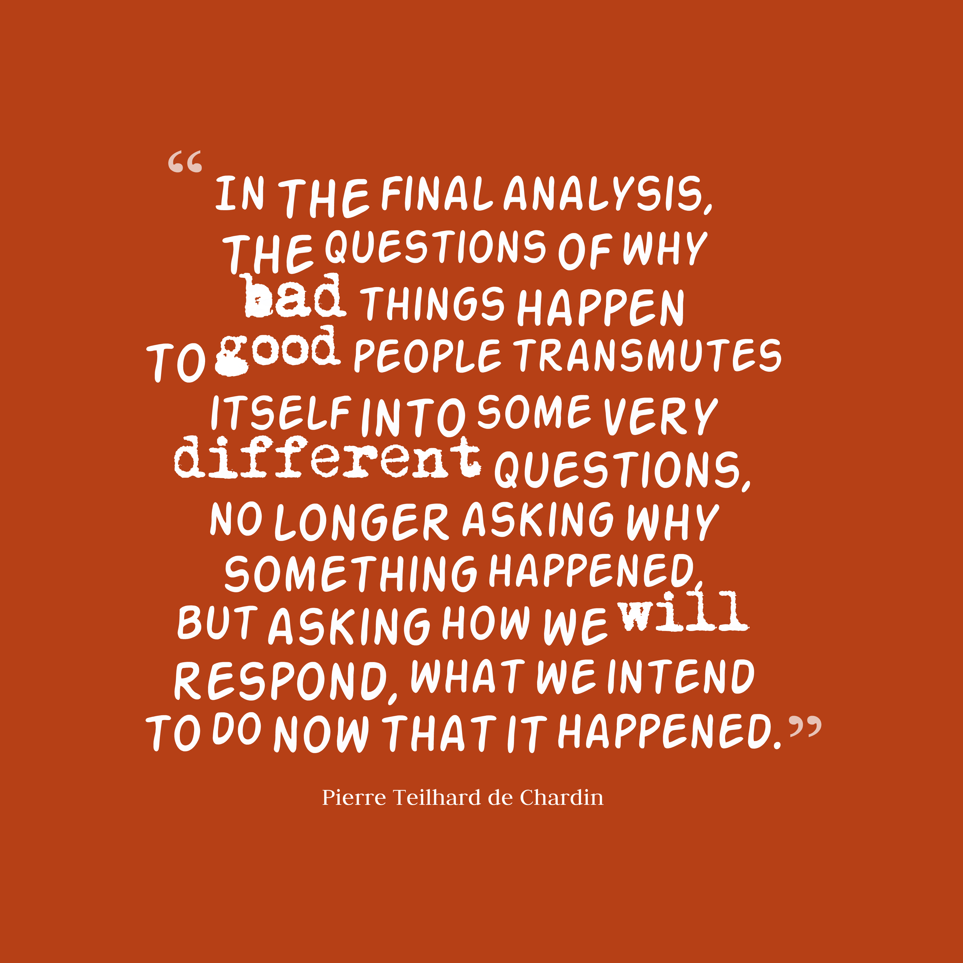 Bad Things Happen To Good People Quotes: Pierre Teilhard De Chardin Quote About Questions