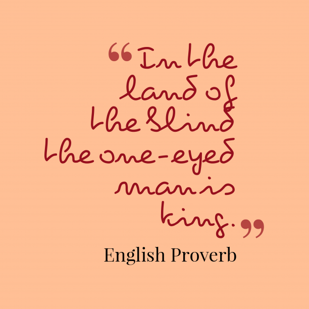 English Wisdom 's quote about . In the land of the…