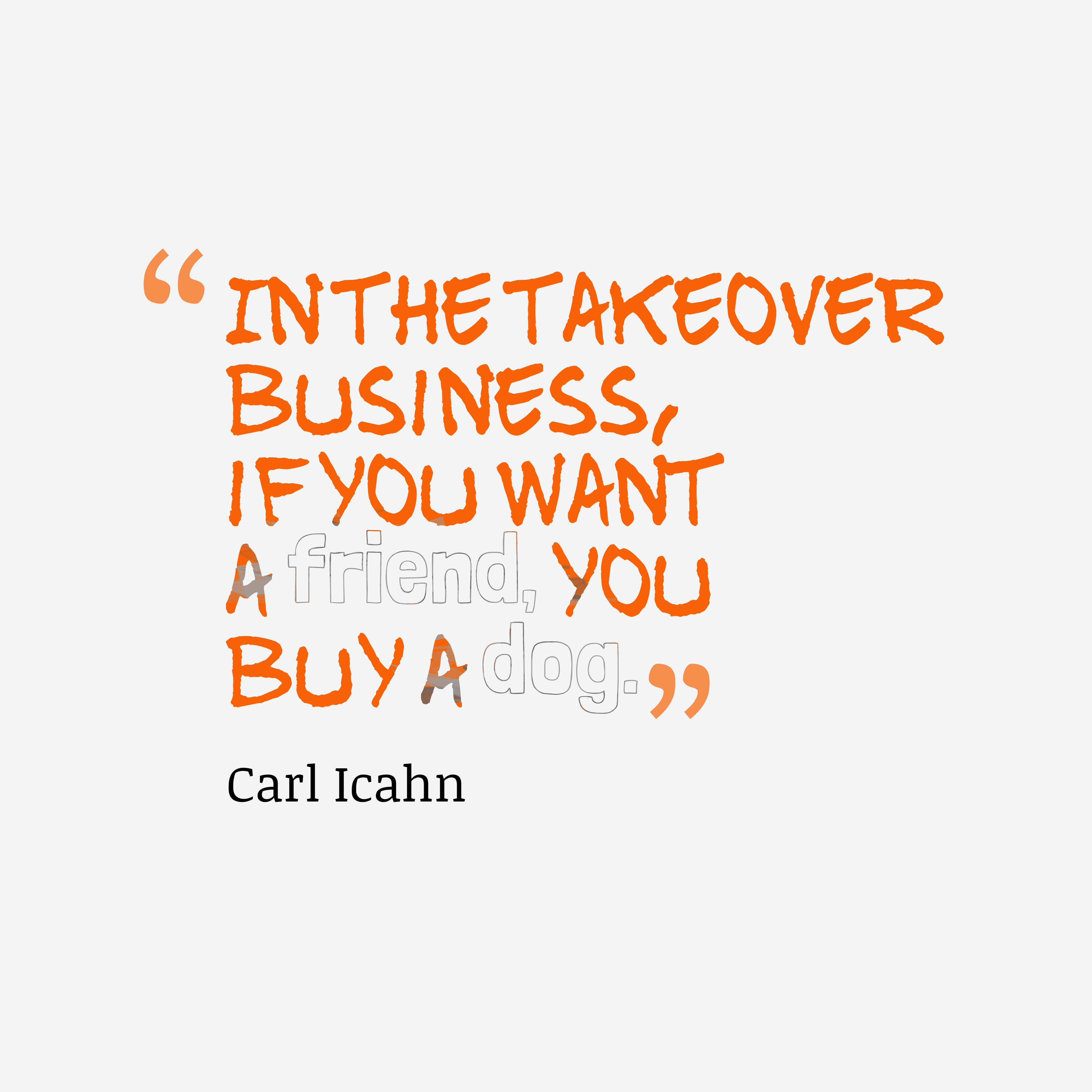 Quotes image of In the takeover business, if you want a friend, you buy a dog.