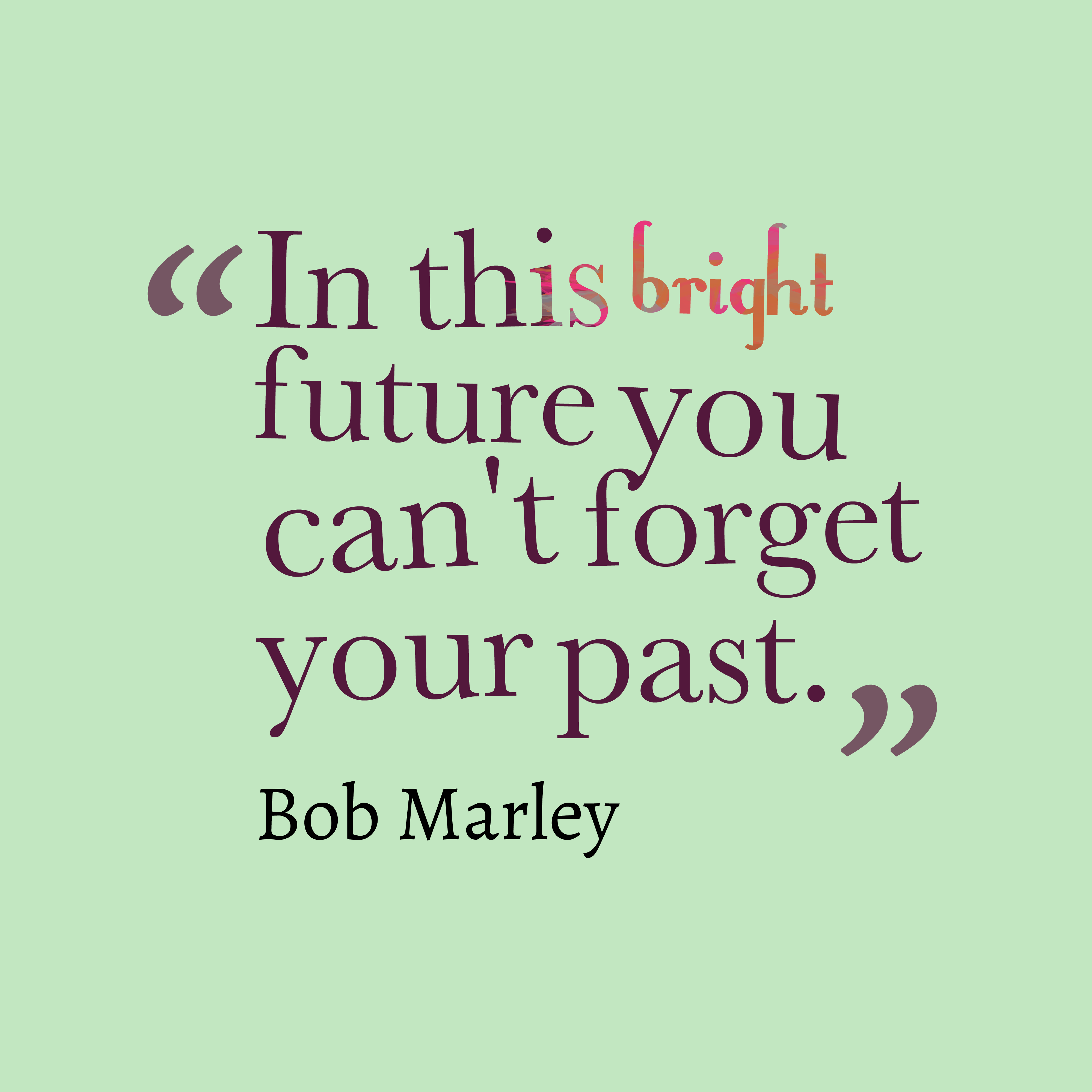 Quotes image of In this bright future you can't forget your past.