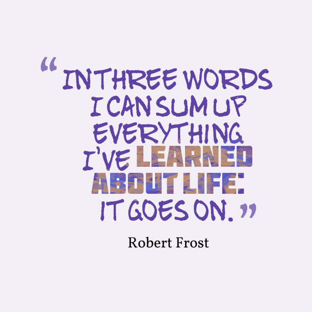 Robert Frost quote about life.