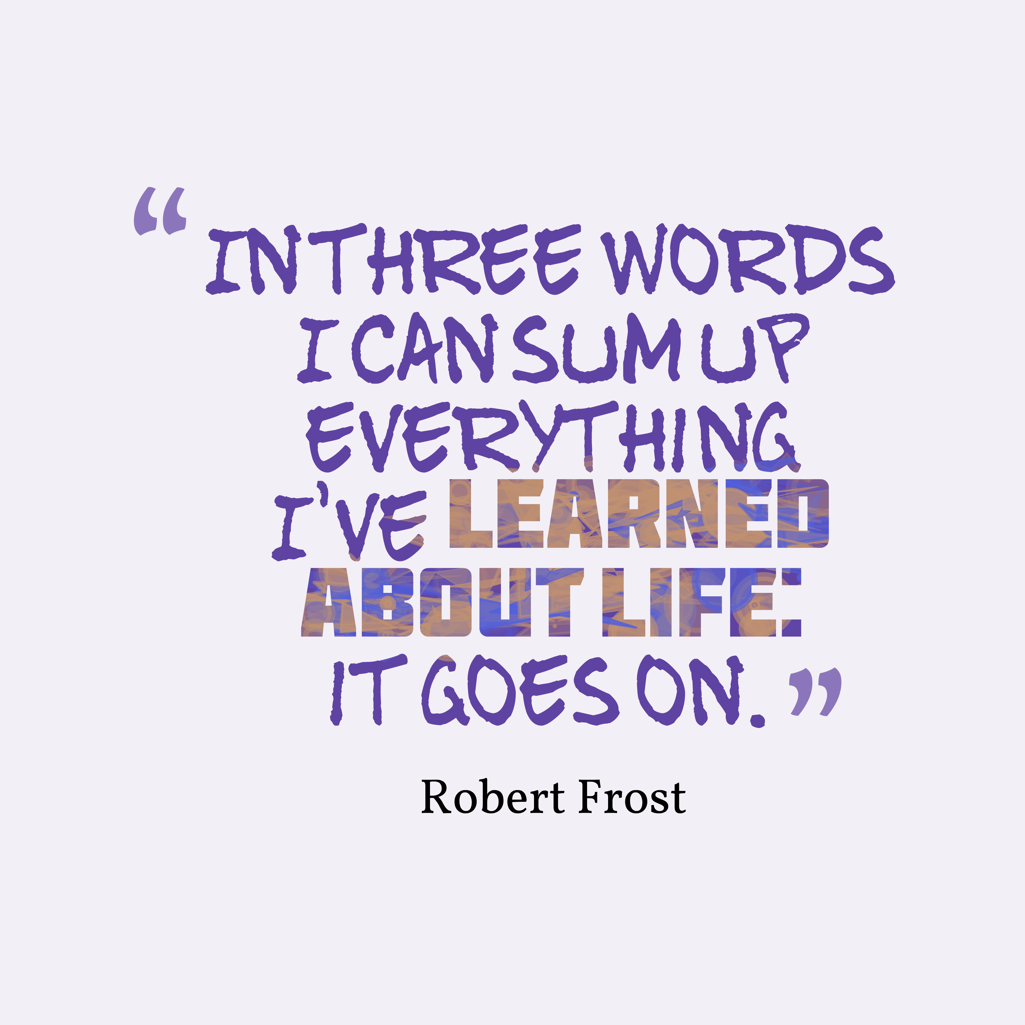 robert frost lessons of life English grammar lessons wrote about the simple beauty in nature as well as his observations of life in poetry for the library of congressrobert frost.