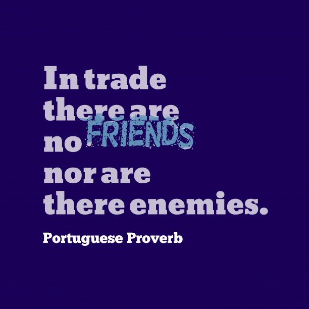 Portuguese wisdom about trade.