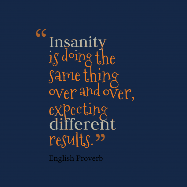 English Wisdom 's quote about . Insanity is doing the same…
