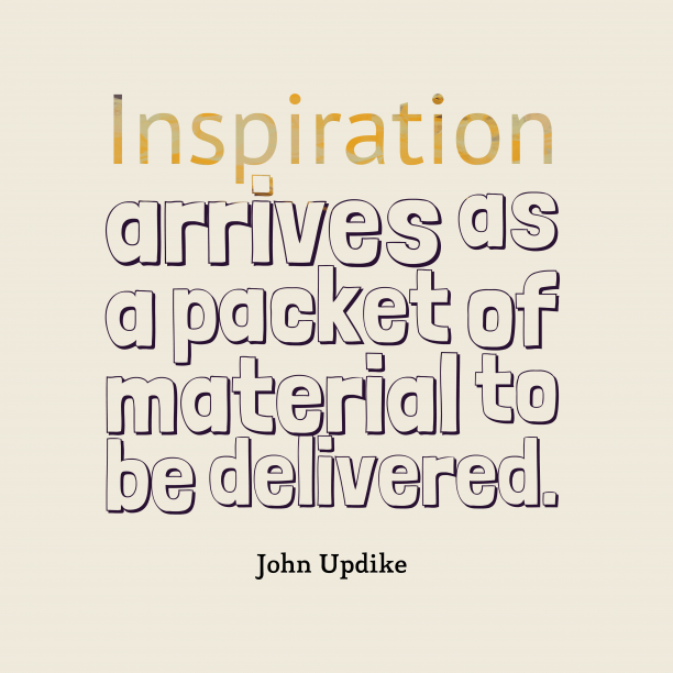 John Updike quote about inspiration.