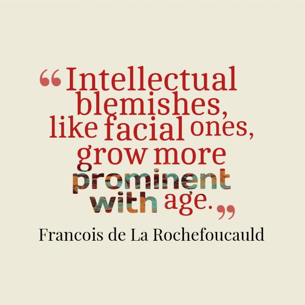 François de La Rochefoucauld quote about intelligence.