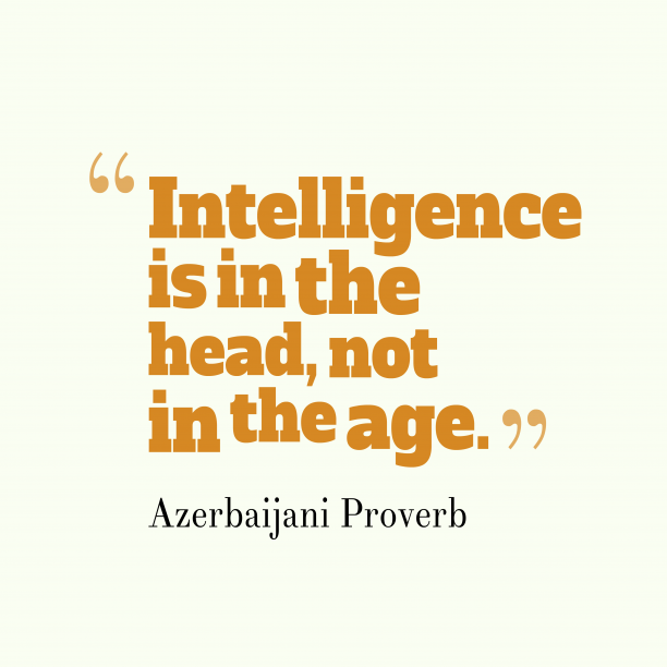 Azerbaijani Wisdom 's quote about . Intelligence is in the head,…