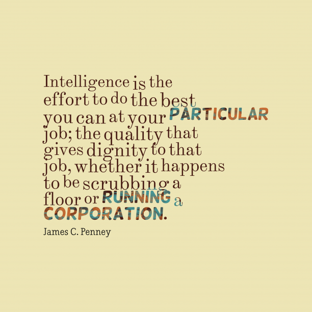 James C. Penney 's quote about . Intelligence is the effort to…