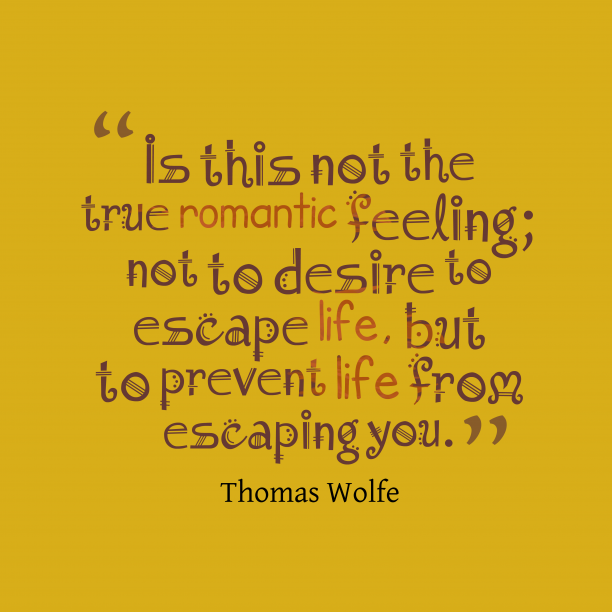 Thomas Wolfe quote about romantic.