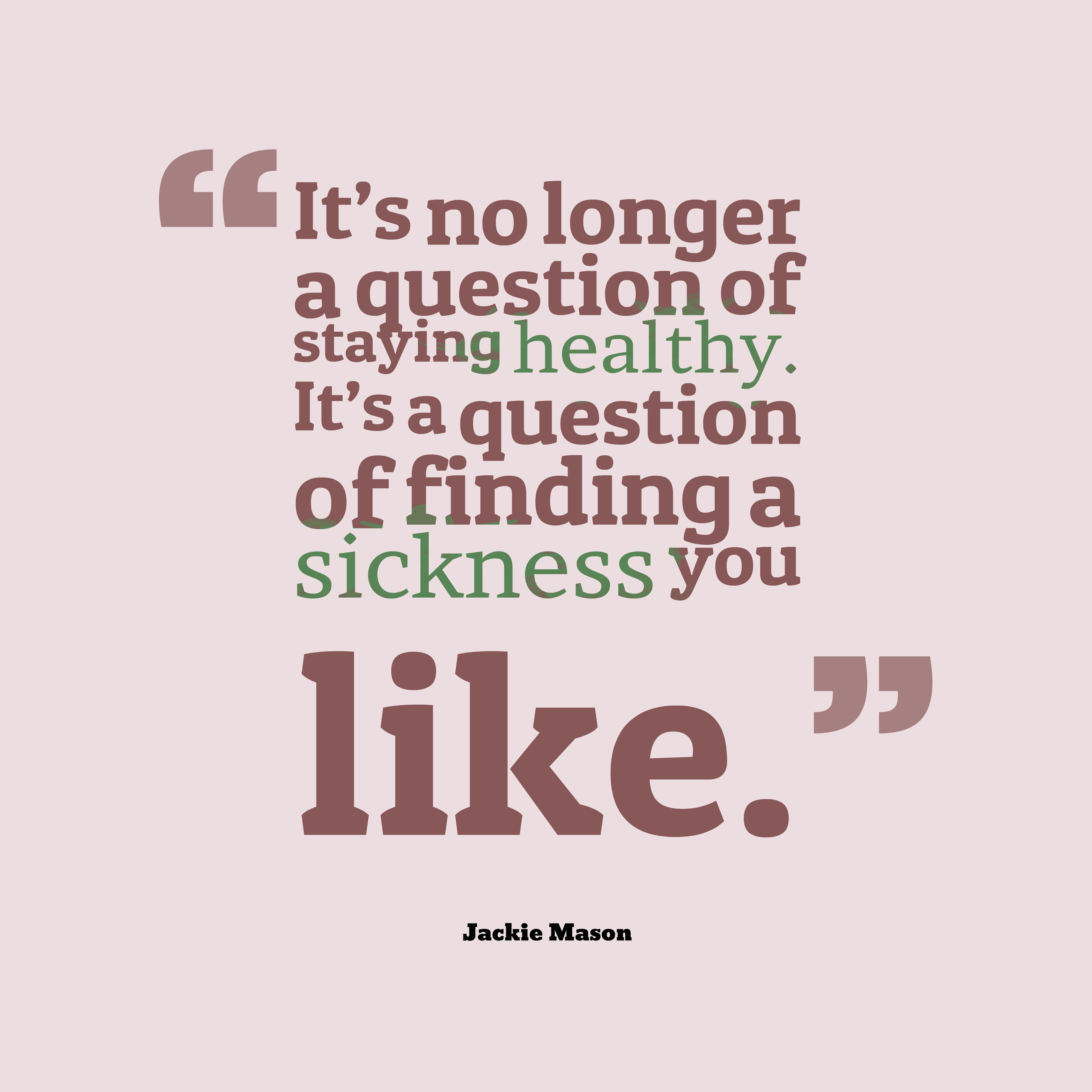 Quotes image of It's no longer a question of staying healthy. It's a question of finding a sickness you like.