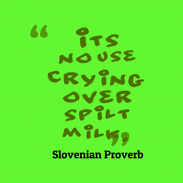 Slovenian Wisdom 's quote about . It's no use crying over…