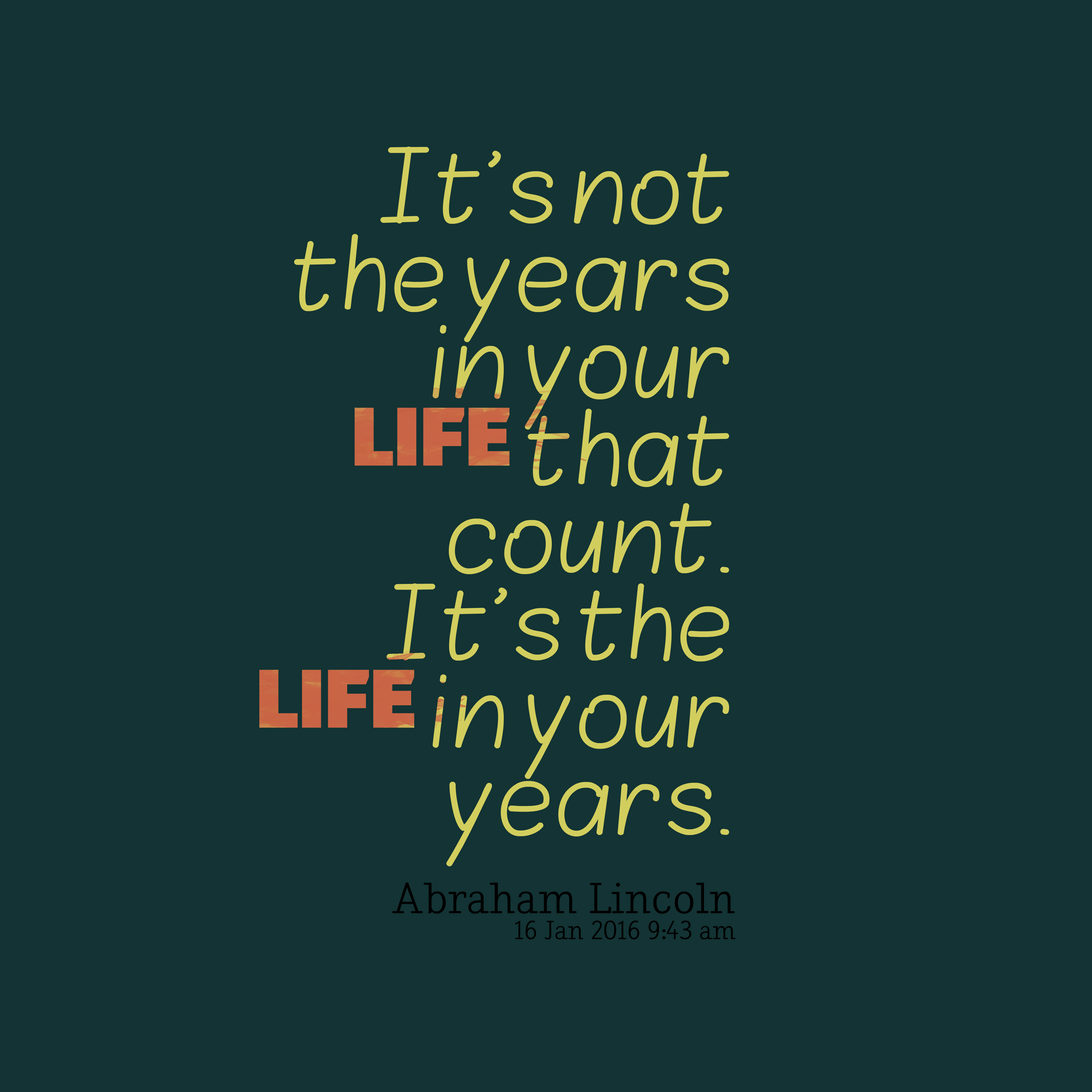Quotes image of It's not the years in your life that count. It's the life in your years.