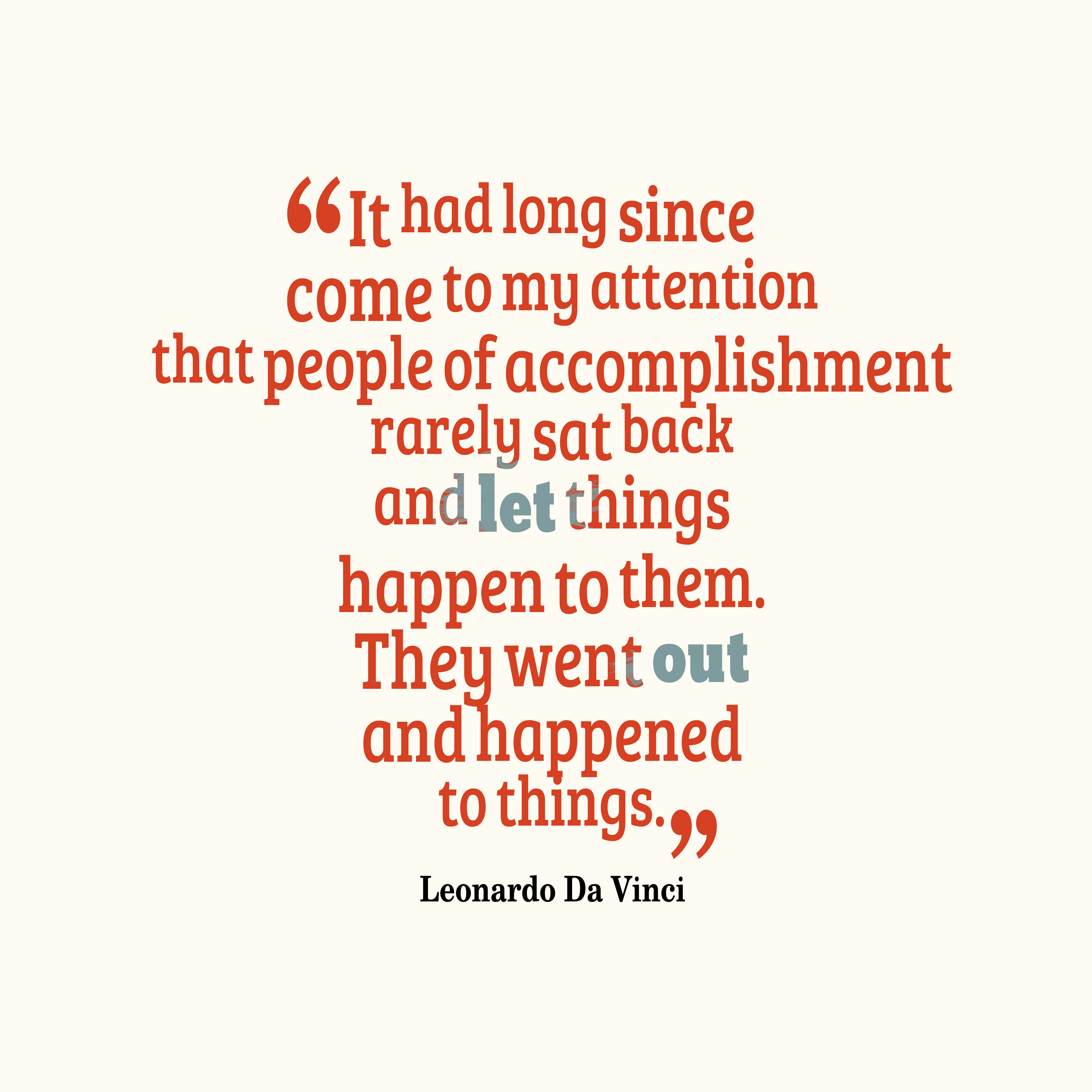 Quotes image of It had long since come to my attention that people of accomplishment rarely sat back and let things happen to them. They went out and happened to things.