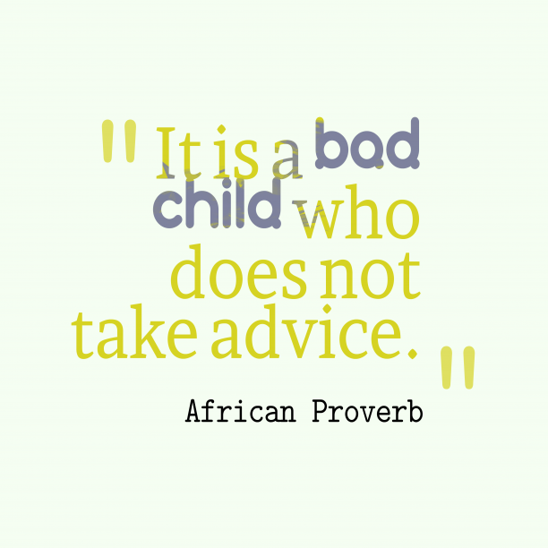 African Wisdom 's quote about . It is a bad child…