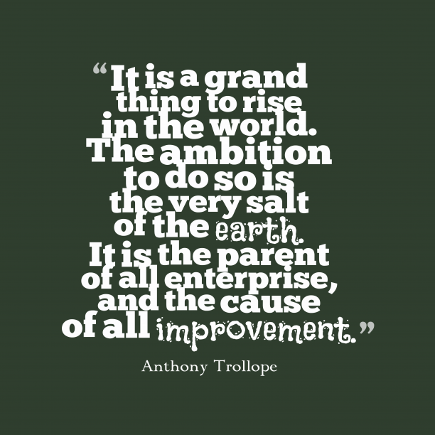 Anthony Trollope 's quote about . It is a grand thing…
