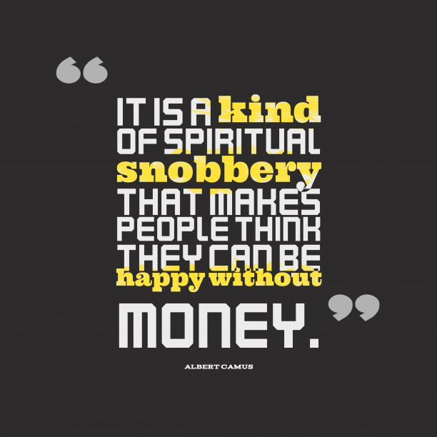 Albert Camus quote about money.