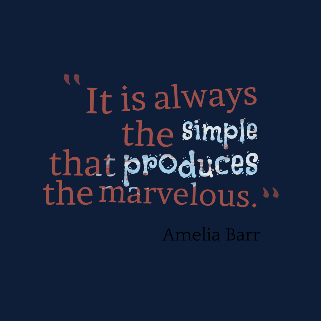 Quotes image of It is always the simple that produces the marvelous.