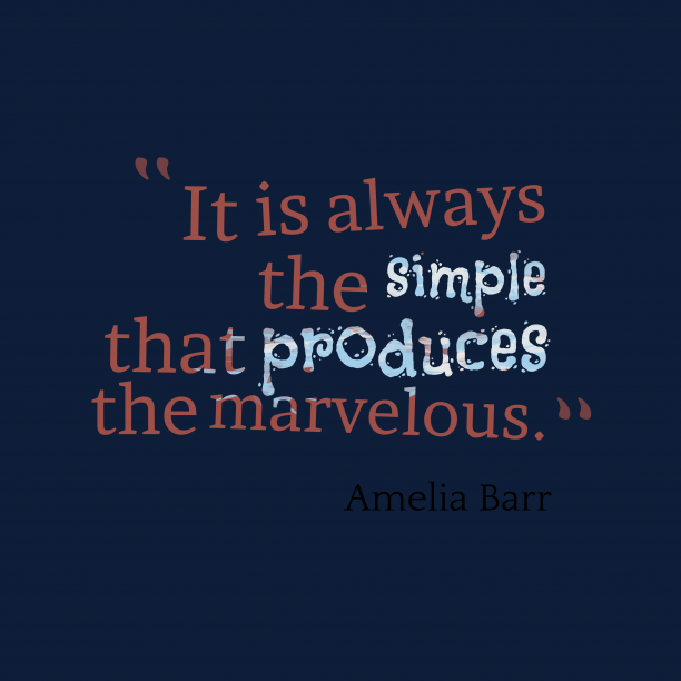 Amelia Barr 's quote about . It is always the simple…