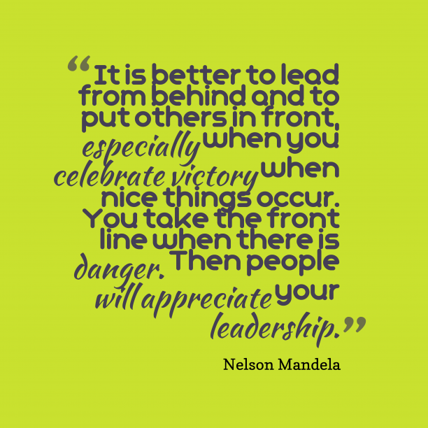 Nelson Mandela 's quote about leadership. It is better to lead…
