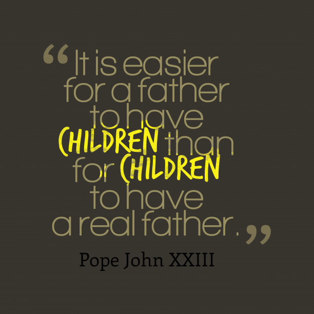 Pope John XXIII quote about father.
