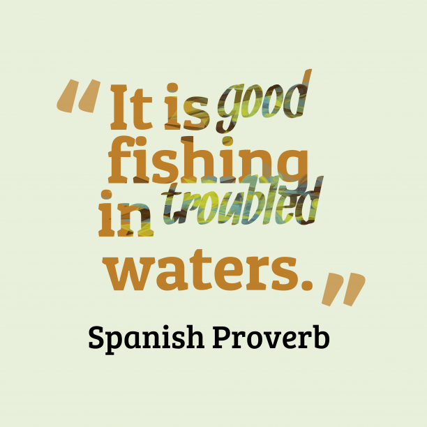 Spanish Wisdom 's quote about . It is good fishing in…