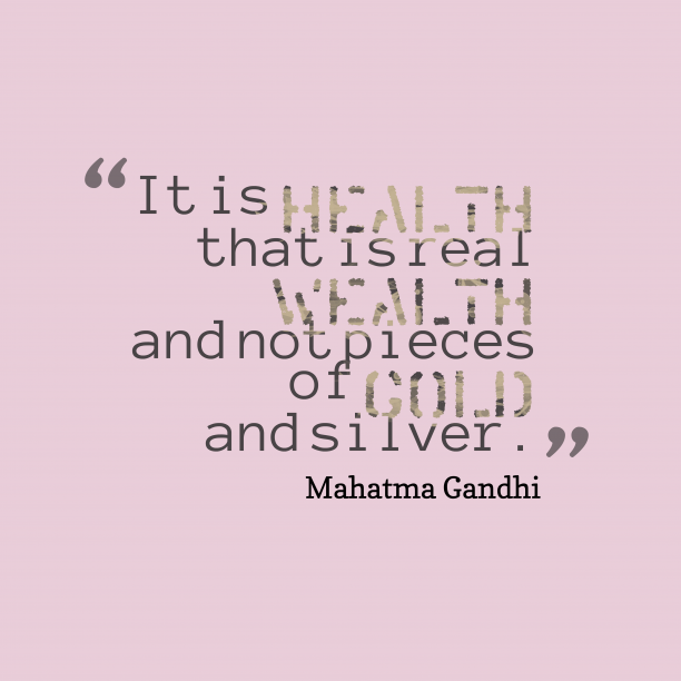 Mahatma Gandhi 's quote about . It is health that is…