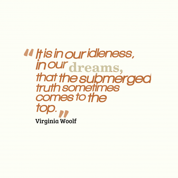 Virginia Woolf quote about idleness.