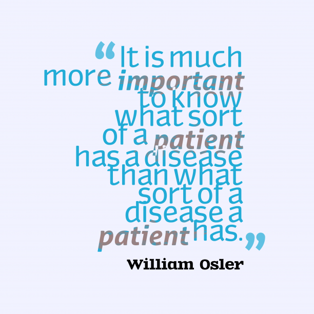 William Osler 's quote about knowledge. It is much more important…