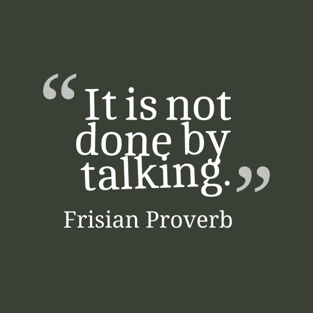 Frisian Wisdom 's quote about . It is not done by…