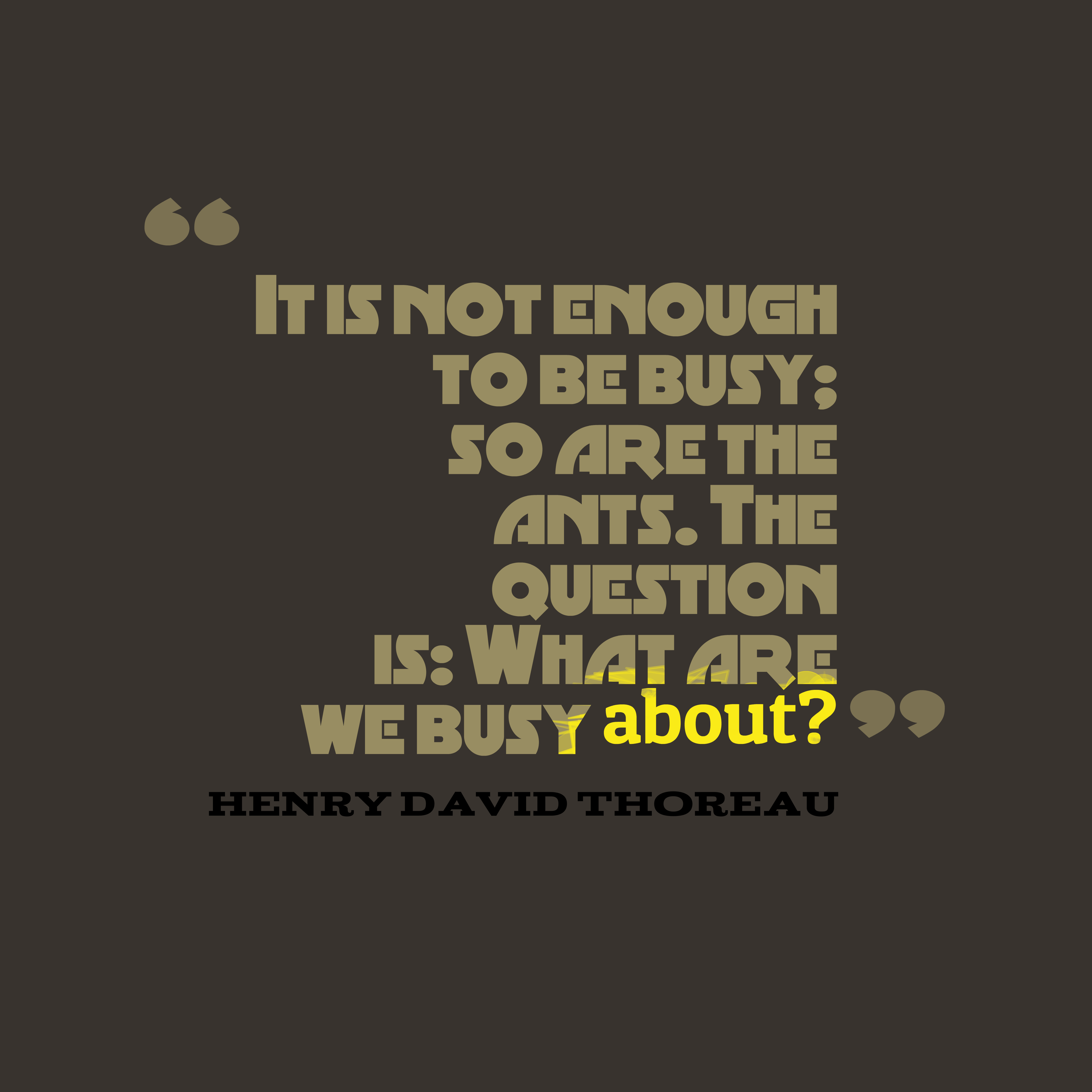 Thoreau Quotes: Picture » Henry David Thoreau Quote About Busy