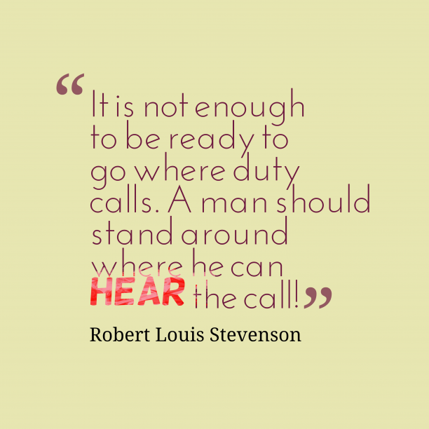 Robert Louis Stevenson 's quote about . It is not enough to…