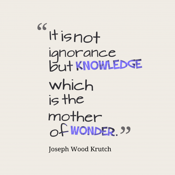 Joseph Wood Krutch quote about knowledge.