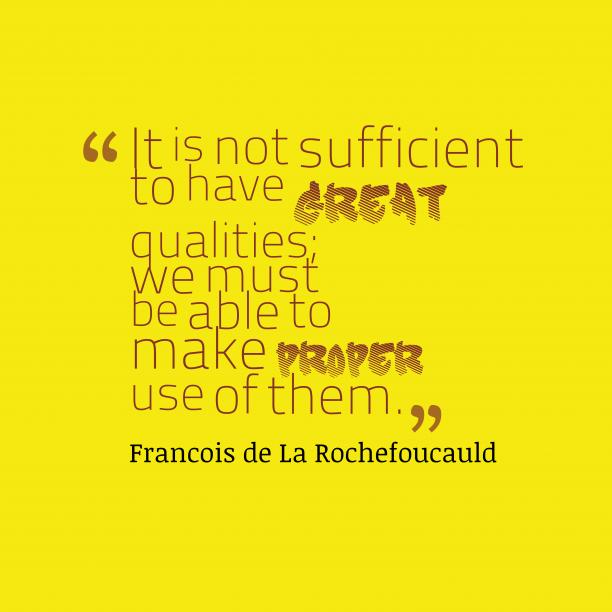 François de La Rochefoucauld quote about qualities.